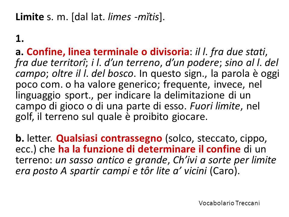Limite s. m. [dal lat. limes -mĭtis]. 1.